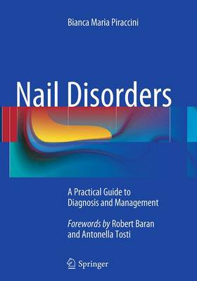 Nail Disorders: A Practical Guide to Diagnosis and Management - Piraccini, Bianca Maria
