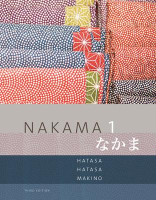 Nakama 1: Japanese Communication, Culture, Context - Hatasa, Yukiko Abe, and Hatasa, Kazumi, and Makino, Seiichi