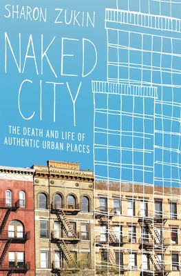 Naked City: The Death and Life of Authentic Urban Places - Zukin, Sharon, Dr.