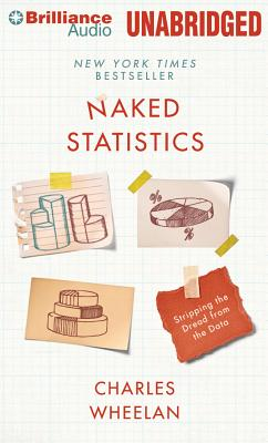 Naked Statistics: Stripping the Dread from the Data - Wheelan, Charles, and Davis, Jonathan (Read by)