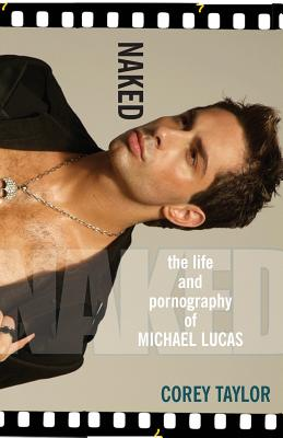Naked: The Life and Pornography of Michael Lucas - Taylor, Corey