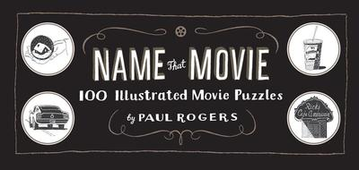 Name That Movie: 100 Illustrated Movie Puzzles - Rogers, Paul