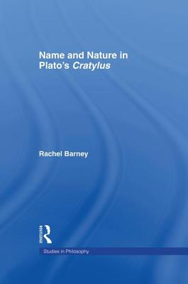 Names and Nature in Plato's Cratylus - Barney, Rachel, and Nozick, Robert (Editor)