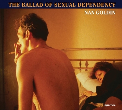 Nan Goldin: The Ballad of Sexual Dependency - Goldin, Nan, and Heiferman, Marvin, and Holborn, Mark