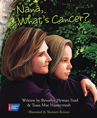 Nana, What's Cancer? - Hyman Fead, Beverlye, and Hamermesh, Tessa Mae