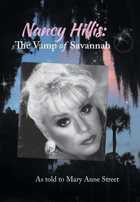 Nancy Hillis: The Vamp of Savannah. as Told to Mary Anne Street - Hillis, Nancy Lee