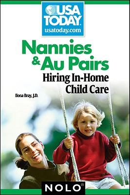 Nannies & Au Pairs: Hiring In-Home Child Care - Bray, Ilona, J.D.
