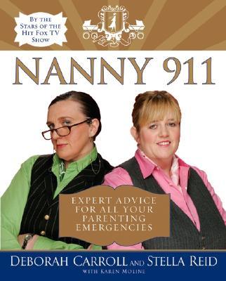 Nanny 911: Expert Advice for All Your Parenting Emergencies - Carroll, Deborah, and Reid, Stella