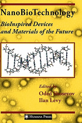 NanoBioTechnology: BioInspired Devices and Materials of the Future - Shoseyov, Oded (Editor), and Levy, Ilan (Editor)