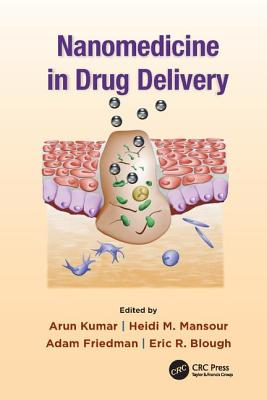 Nanomedicine in Drug Delivery - Kumar, Arun (Editor), and Mansour, Heidi M. (Editor), and Friedman, Adam (Editor)