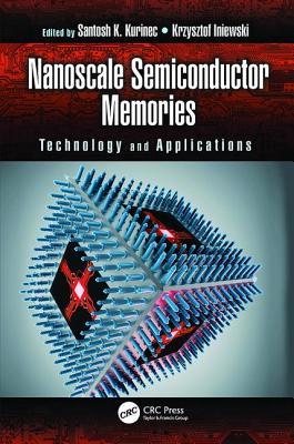 Nanoscale Semiconductor Memories: Technology and Applications - Kurinec, Santosh K. (Editor), and Iniewski, Krzysztof (Editor)