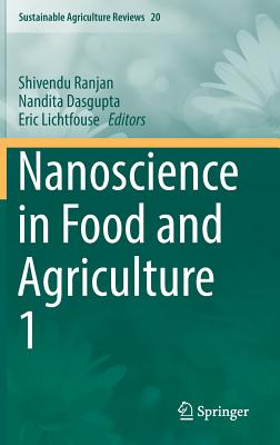 Nanoscience in Food and Agriculture 1 - Ranjan, Shivendu (Editor), and Dasgupta, Nandita (Editor), and Lichtfouse, Eric (Editor)