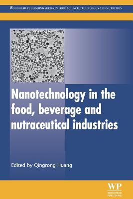 Nanotechnology in the Food, Beverage and Nutraceutical Industries - Huang, Qingrong (Editor)