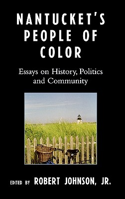 Nantucket's People of Color: Essays on History, Politics and Community - Johnson, Robert Jr (Contributions by), and Kaldenbach-Montemayor, Isabel (Contributions by), and Saillant, John...