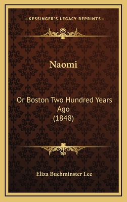 Naomi: Or Boston Two Hundred Years Ago (1848) - Lee, Eliza Buchminster