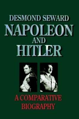 Napoleon and Hitler - Seward, Desmond
