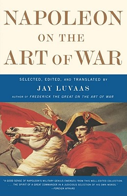 Napoleon on the Art of War - Luvaas, Jay (Selected by), and Napoleon