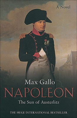 Napoleon: The Sun of Austerlitz - Gallo, Max, and Hobson, William (Translated by)