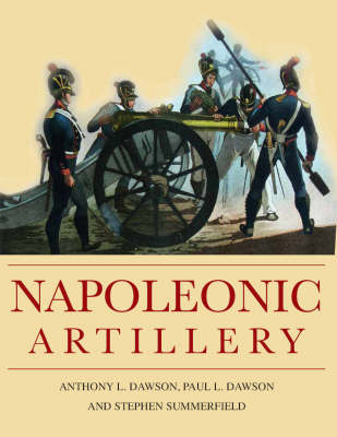 Napoleonic Artillery - Dawson, Paul, Dr., and Dawson, Anthony, and Summerfield, Stephen