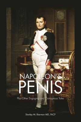 Napoleon's Penis: Plus Other Engaging and Outrageous Tales - Bierman MD Facp, Stanley M
