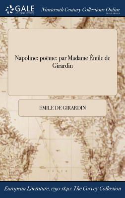 Napoline: Poeme: Par Madame Emile de Girardin - Girardin, Emile De