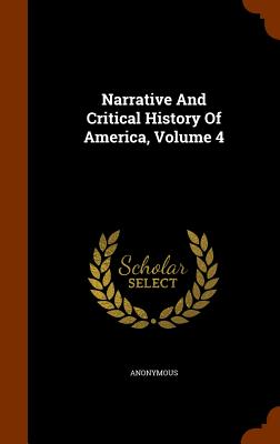 Narrative and Critical History of America, Volume 4 - Anonymous