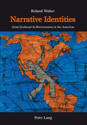 Narrative Identities: (Inter)Cultural In-Betweenness in the Americas - Walter, Roland, Pro