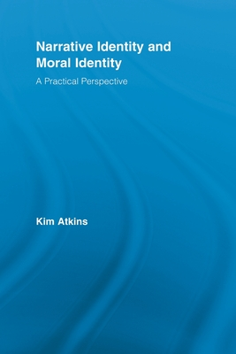 Narrative Identity and Moral Identity: A Practical Perspective - Atkins, Kim