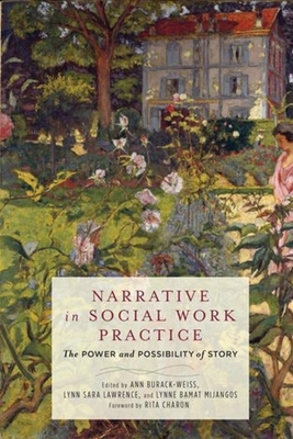 Narrative in Social Work Practice: The Power and Possibility of Story - Burack-Weiss, Ann, Professor (Editor), and Lawrence, Lynn Sara (Editor), and Mijangos, Lynne Bamat (Editor)