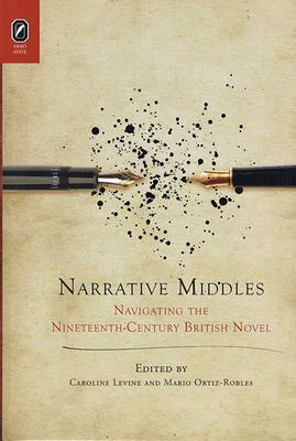 Narrative Middles: Navigating the Nineteenth-Century Novel - Levine, Caroline, Ms.