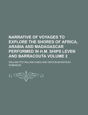 Narrative of Voyages to Explore the Shores of Africa, Arabia, and Madagascar (Volume 2) - Owen, W F W
