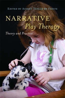 Narrative Play Therapy: Theory and Practice - de Faoite, Aideen Taylor (Editor)