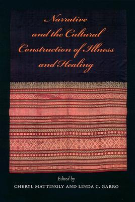Narrative & the Cultural Construction of Illness & Healing - Mattingly, Cheryl, PhD (Editor)
