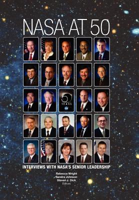 NASA at 50: Interviews with NASA's Senior Leadership - NASA, and Dick, Steven J (Editor), and Wright, Rebecca (Editor)