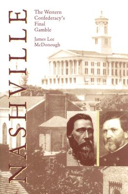 Nashville: The Western Confederacy's Final Gamble - McDonough, James Lee