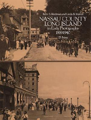 Nassau County, Long Island, in Early Photographs - Weidman, Bette S, and Martin, Linda B (Photographer)