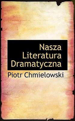 Nasza Literatura Dramatyczna - Chmielowski, Piotr