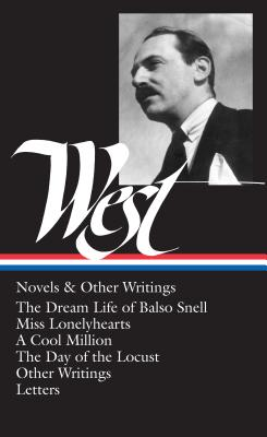 Nathanael West: Novels & Other Writings (Loa #93): The Dream Life of Balso Snell / Miss Lonelyhearts / A Cool Million / The Day of the Locust / Other Writings / Letters - West, Nathanael, and Bercovich, Sacvan (Editor)