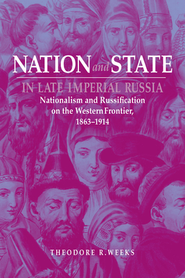Nation and State in Late Imperial Russia - Weeks, Theodore R
