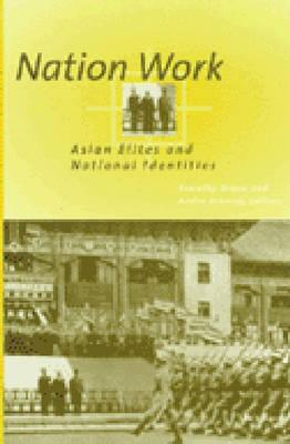 Nation Work: Asian Elites and National Identities - Brook, Timothy (Editor), and Schmid, Andre, Professor (Editor)