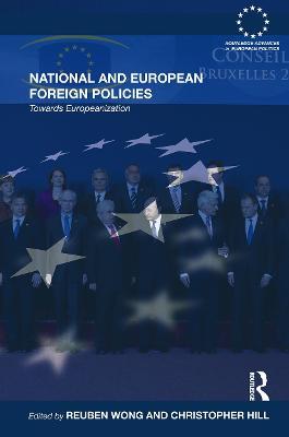 National and European Foreign Policies: Towards Europeanization - Wong, Reuben (Editor)
