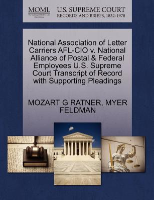 National Association of Letter Carriers AFL-CIO V. National Alliance of Postal & Federal Employees U.S. Supreme Court Transcript of Record with Supporting Pleadings - Ratner, Mozart G, and Feldman, Myer