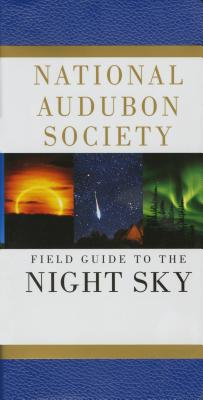 National Audubon Society Field Guide to the Night Sky - National Audubon Society
