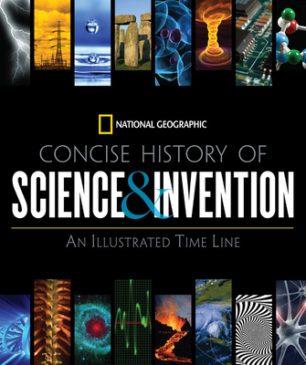 National Geographic Concise History of Science and Invention: An Illustrated Time Line - Geographic, National
