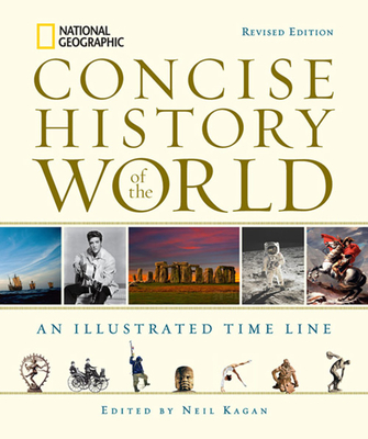 National Geographic Concise History of the World: An Illustrated Time Line - Kagan, Neil (Editor)