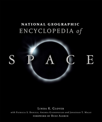 National Geographic Encyclopedia of Space - Glover, Linda K, and Daniels, Patricia S, and Gianopoulos, Andrea