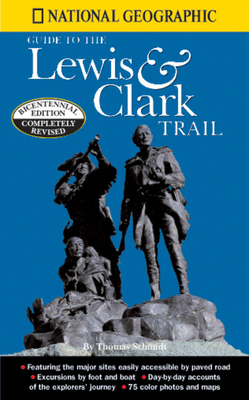National Geographic Guide to the Lewis & Clark Trail - Schmidt, Thomas, and National Geographic Book Service