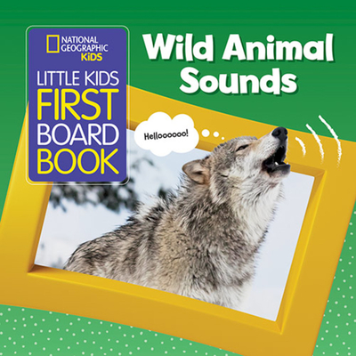 National Geographic Kids Little Kids First Board Book: Wild Animal Sounds - Kids, National Geographic