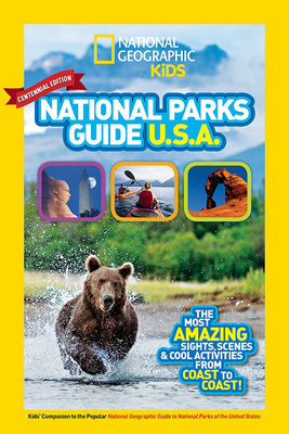 National Geographic Kids National Parks Guide USA Centennial Edition: The Most Amazing Sights, Scenes, and Cool Activities from Coast to Coast! - National Geographic Kids