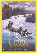 National Geographic: Lewis & Clark - Great Journey West - Bruce Neibaur; Karen Goodman; Kirk Simon